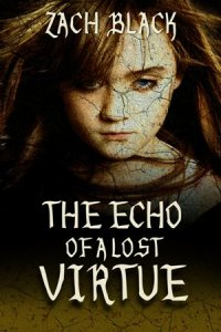 The Echo Of A Lost Virtue by Zach Black