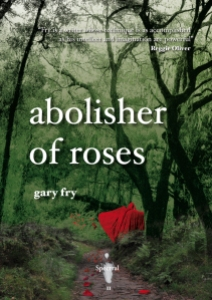 Abolisher of Roses by Gary Fry