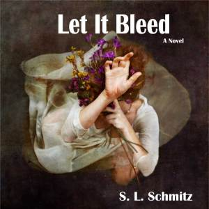 Let It Bleed by S L Schmitz