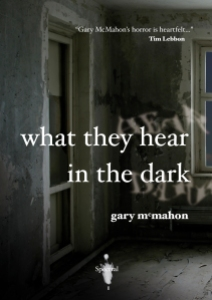 What they hear in the dark by Gary McMahon
